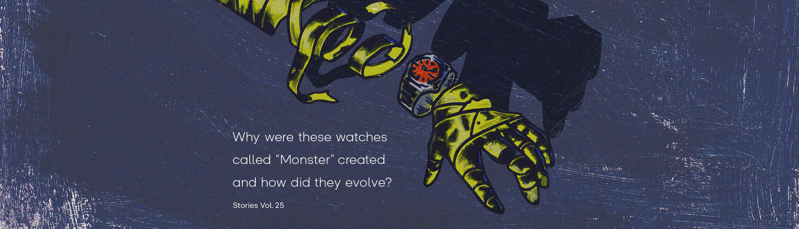 """Vol.25 Why were these watches called """"Monster"""" created and how did they evolve?"""
