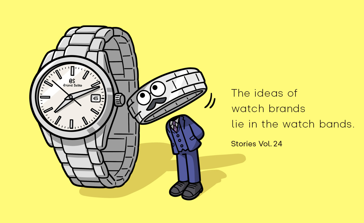The ideas of  watch brands  lie in the watch bands. Stories Vol.24